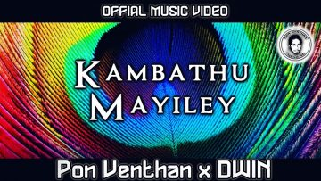 Kambathu Mayiley – PON VENTHAN x DWIN (Official Music Video)