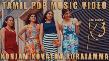 Ben Human – Konjam Kovatha Koraiamma – K3 (Official Video)