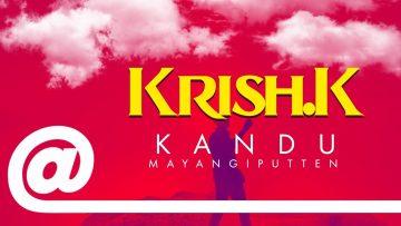 Krish K. – Kandu Mayangiputten feat. Shashila | PLSTC.CO – 2019