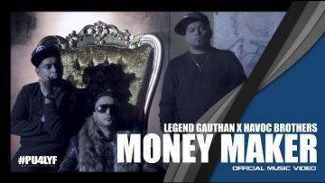 Money Maker – Legend Gautan x Havoc Brothers x Deejay Gan // Official Music Video 2017