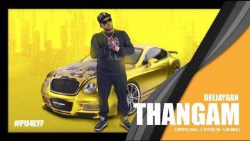Thangam – DeejayGan // Official Lyrics Video 2016